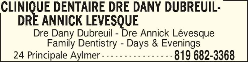 Clinique Dentaire Dre Dany Dubreuil-Dre Annick Lévêsque (819-682-3368) - Display Ad - Family Dentistry - Days & Evenings CLINIQUE DENTAIRE DRE DANY DUBREUIL- DRE ANNICK LEVESQUE 819 682-336824 Principale Aylmer - - - - - - - - - - - - - - - - Dre Dany Dubreuil - Dre Annick L?vesque