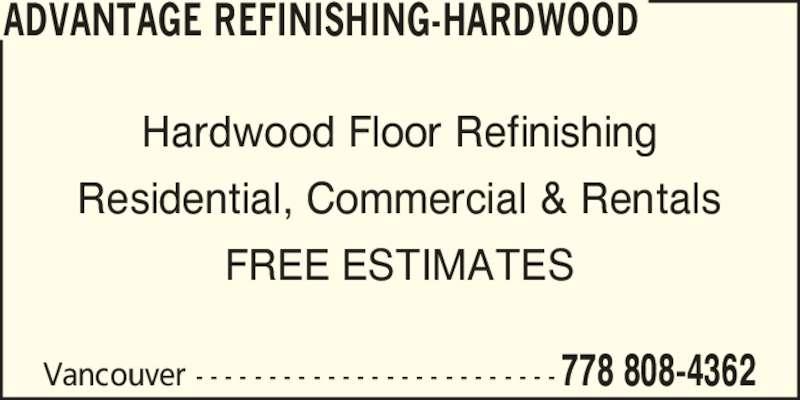 Advantage Refinishing-Hardwood (778-808-4362) - Display Ad - Vancouver - - - - - - - - - - - - - - - - - - - - - - - - - 778 808-4362 Hardwood Floor Refinishing Residential, Commercial & Rentals FREE ESTIMATES ADVANTAGE REFINISHING-HARDWOOD