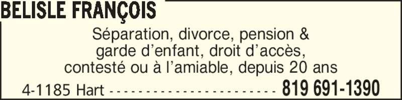 Bélisle François (8196911390) - Annonce illustrée======= - 4-1185 Hart - - - - - - - - - - - - - - - - - - - - - - - 819 691-1390 BELISLE FRAN?OIS S?paration, divorce, pension & garde d?enfant, droit d?acc?s, contest? ou ? l?amiable, depuis 20 ans