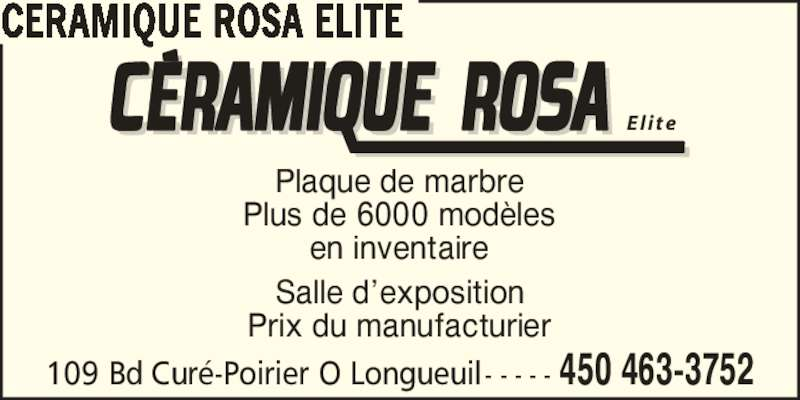 Céramique Rosa Elite (450-463-3752) - Annonce illustrée======= - CERAMIQUE ROSA ELITE Plaque de marbre Plus de 6000 mod?les en inventaire Salle d?exposition Prix du manufacturier 109 Bd Cur?-Poirier O Longueuil - - - - - 450 463-3752 El ite