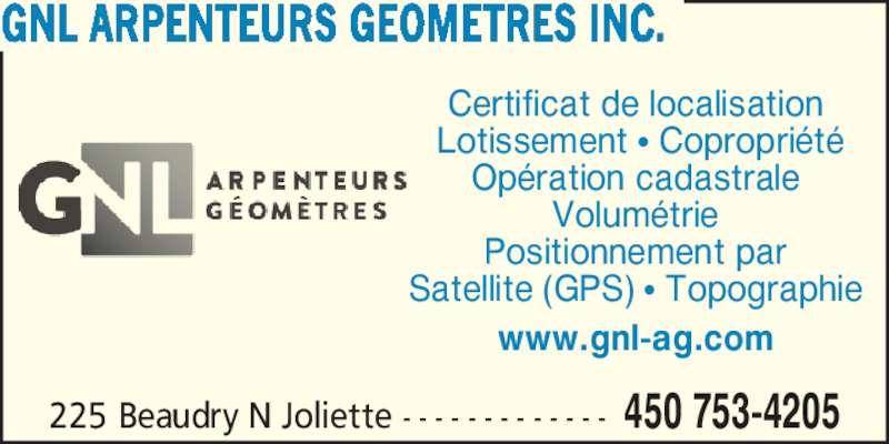 GNL Arpenteurs Géomètres Inc. (450-753-4205) - Annonce illustrée======= - Certificat de localisation  Lotissement ? Copropri?t? Op?ration cadastrale Volum?trie Positionnement par Satellite (GPS) ? Topographie www.gnl-ag.com 225 Beaudry N Joliette - - - - - - - - - - - - - 450 753-4205 GNL ARPENTEURS GEOMETRES INC.