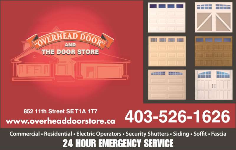 Overhead Door & The Door Store (403-526-1626) - Display Ad - 852 11th Street SE T1A 1T7 www.overheaddoorstore.ca 403-526-1626 Commercial ? Residential ? Electric Operators ? Security Shutters ? Siding ? Soffit ? Fascia 24 HOUR EMERGENCY SERVICE