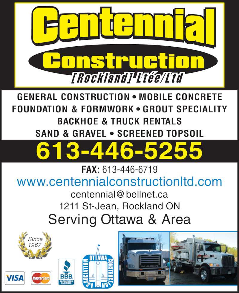 Centennial Construction Rockland Ltée (613-446-5255) - Display Ad - FAX: 613-446-6719 FOUNDATION & FORMWORK ? GROUT SPECIALITY BACKHOE & TRUCK RENTALS SAND & GRAVEL ? SCREENED TOPSOIL [ R o c k l a n d ]  L t ? e / L t d 1211 St-Jean, Rockland ON Serving Ottawa & Area www.centennialconstructionltd.com 613-446-5255 Since GENERAL CONSTRUCTION ? MOBILE CONCRETE 1967
