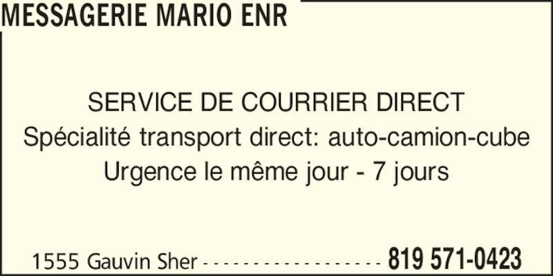 Messagerie Mario Enr (819-571-0423) - Annonce illustrée======= - MESSAGERIE MARIO ENR 819 571-04231555 Gauvin Sher - - - - - - - - - - - - - - - - - - SERVICE DE COURRIER DIRECT Sp?cialit? transport direct: auto-camion-cube Urgence le m?me jour - 7 jours