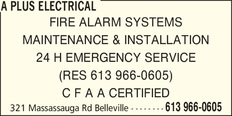 A Plus Electrical (613-966-0605) - Display Ad - FIRE ALARM SYSTEMS MAINTENANCE & INSTALLATION 24 H EMERGENCY SERVICE (RES 613 966-0605) C F A A CERTIFIED 321 Massassauga Rd Belleville - - - - - - - - 613 966-0605 A PLUS ELECTRICAL