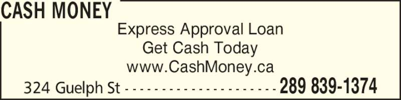 Cash Money (905-873-8797) - Display Ad - Express Approval Loan Get Cash Today www.CashMoney.ca 324 Guelph St - - - - - - - - - - - - - - - - - - - - - 289 839-1374 CASH MONEY
