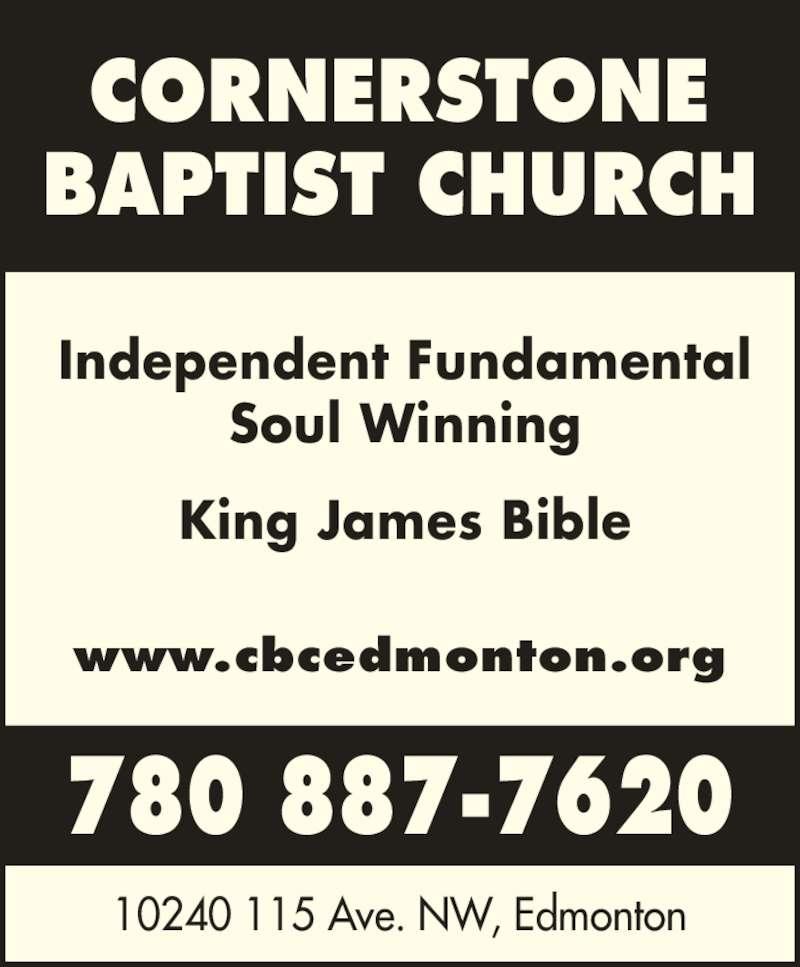 Cornerstone Baptist Church (780-887-7620) - Display Ad - 10240 115 Ave. NW, Edmonton 780 887-7620 Independent Fundamental Soul Winning King James Bible www.cbcedmonton.org CORNERSTONE BAPTIST CHURCH