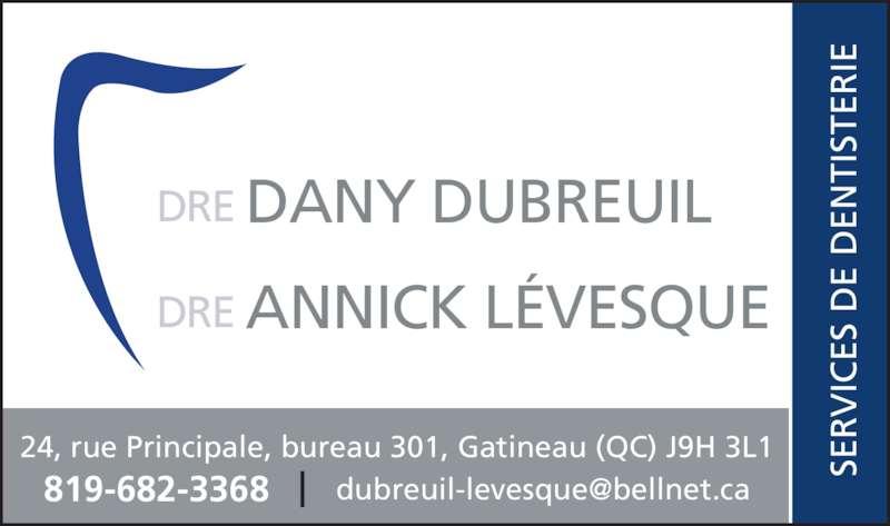 Clinique Dentaire Dre Dany Dubreuil-Dre Annick Lévêsque (819-682-3368) - Annonce illustrée======= - DRE ANNICK L?VESQUE DRE DANY DUBREUIL 24, rue Principale, bureau 301, Gatineau (QC) J9H 3L1 SE IC ES  D E  EN TI ST ER IE