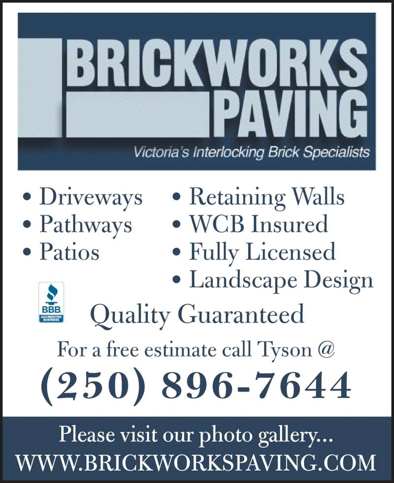Brickworks Paving (2508967644) - Display Ad - Please visit our photo gallery... (250) 896-7644 ? Driveways ? Pathways ? Patios ? Retaining Walls ? WCB Insured ? Fully Licensed Quality Guaranteed ? Landscape Design WWW.BRICKWORKSPAVING.COM