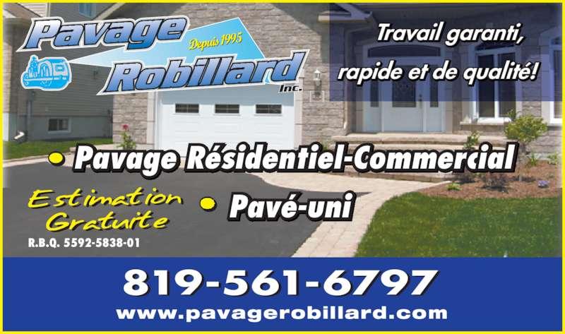 Pavage Robillard (819-561-6797) - Annonce illustrée======= - Depuis 199 5 Travail garanti, rapide et de qualit?! www.pavagerobillard.com Pavage R?sidentiel Commercial- ?vaP uni- R.B.Q. 5592-5838-01 819-561-6797