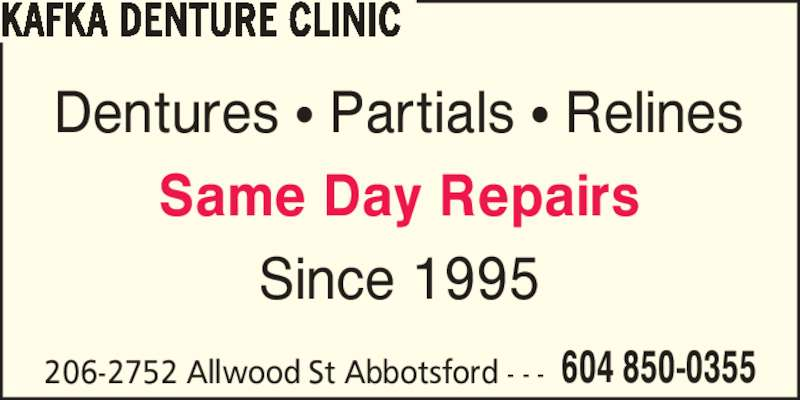Kafka Denture Clinic (604-850-0355) - Display Ad - Dentures ? Partials ? Relines Same Day Repairs Since 1995 206-2752 Allwood St Abbotsford - - - 604 850-0355 KAFKA DENTURE CLINIC