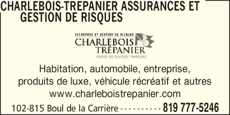 Charlebois Trépanier Assurance et Gestion de Risques (819-777-5246) - Annonce illustrée======= - CHARLEBOIS-TREPANIER ASSURANCES ET GESTION DE RISQUES  102-815 Boul de la Carri?re 819 777-5246- - - - - - - - - - Habitation, automobile, entreprise, produits de luxe, v?hicule r?cr?atif et autres www.charleboistrepanier.com