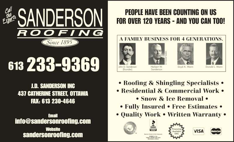 J D Sanderson Inc (613-233-9369) - Display Ad - PEOPLE HAVE BEEN COUNTING ON US FOR OVER 120 YEARS - AND YOU CAN TOO!  Roofing & Shingling Specialists   Residential & Commercial Work     Snow & Ice Removal   Fully Insured  Free Estimates   Quality Work  Written Warranty  John D. Sanderson (founder) Herbert W. Sanderson Lloyd A. Mann Donald L. Mann A FAMILY BUSINESS FOR 4 GENERATIONS. Financing Available OACTM WINNER of the TORCH AWARD FOR 2000 Marketplace Ethics Eastern Ontario & the Outaouais Since 1895 Email Website FAX: 613 230-4646 613 233-9369 sandersonroofing.com J.D. SANDERSON INC 437 CATHERINE STREET, OTTAWA