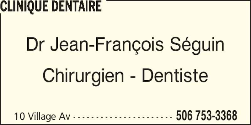 Clinique Dentaire (506-753-3368) - Annonce illustrée======= - 10 Village Av - - - - - - - - - - - - - - - - - - - - - - 506 753-3368 CLINIQUE DENTAIRE Dr Jean-Fran?ois S?guin Chirurgien - Dentiste