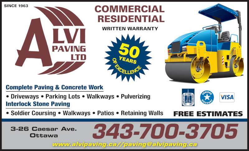 Alvi Paving Ltd (613-228-0385) - Display Ad - Complete Paving & Concrete Work ? Driveways ? Parking Lots ? Walkways ? Pulverizing Interlock Stone Paving ? Soldier Coursing ? Walkways ? Patios ? Retaining Walls SINCE 1963 COMMERCIAL RESIDENTIAL WRITTEN WARRANTY 343-700-37053-26 Caesar Ave.Ottawa FREE ESTIMATES  EXCELLENC 50 YEARS