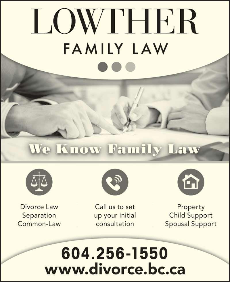 Lowther Family Law (6046826333) - Display Ad - Property Child Support Spousal Support Common-Law We Know Family Law 604.256-1550 www.divorce.bc.ca Call us to set up your initial consultation Divorce Law Separation