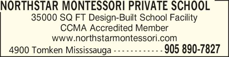 Northstar Montessori Private School (905-890-7827) - Display Ad - 35000 SQ FT Design-Built School Facility CCMA Accredited Member www.northstarmontessori.com NORTHSTAR MONTESSORI PRIVATE SCHOOL 4900 Tomken Mississauga - - - - - - - - - - - - 905 890-7827