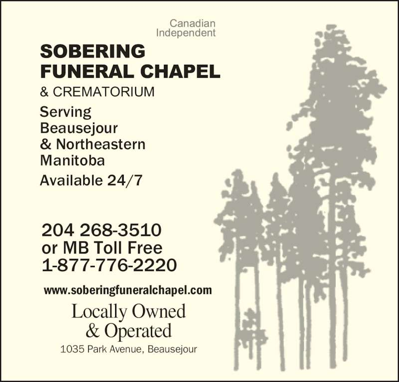Sobering Funeral Chapel & Crematorium (204-268-3510) - Display Ad - 1-877-776-2220   Locally Owned & Operated Serving Beausejour & Northeastern Manitoba Available 24/7 www.soberingfuneralchapel.com 1035 Park Avenue, Beausejour 204 268-3510 or MB Toll Free