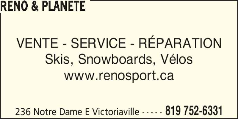 Reno Planète (819-752-6331) - Annonce illustrée======= - VENTE - SERVICE - R?PARATION Skis, Snowboards, V?los www.renosport.ca RENO & PLANETE 236 Notre Dame E Victoriaville - - - - - 819 752-6331