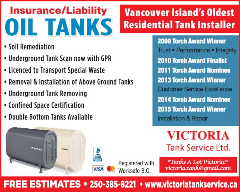 Victoria Tank Service Ltd (250-385-8221) - Display Ad - 250-385-8221 Serving the Victoria Area since 1958 www.victoriatankservice.ca • Oil Tanks • Removal & Installation Of Above Ground Tanks • Underground Tank Abandoning And Removing • Confined Space Certification 2013 Torch Award Winner Customer Service Excellence Vancouver Island's Oldest Residential Tank Installer *We carry pollution & liability insurance • TANKS A • • LOT VICTORIA • • Licensed To Transport Special Waste