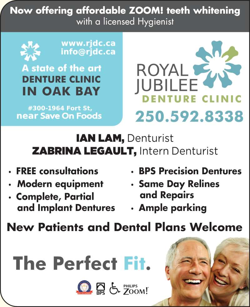 Royal Jubilee Denture Clinic (2505928338) - Display Ad - Now offering affordable ZOOM! teeth whitening with a licensed Hygienist PHILIPS New Patients and Dental Plans Welcome ? FREE consultations ?  Modern equipment ? Complete, Partial    and Implant Dentures ? BPS Precision Dentures ? Same Day Relines    and Repairs ? Ample parking