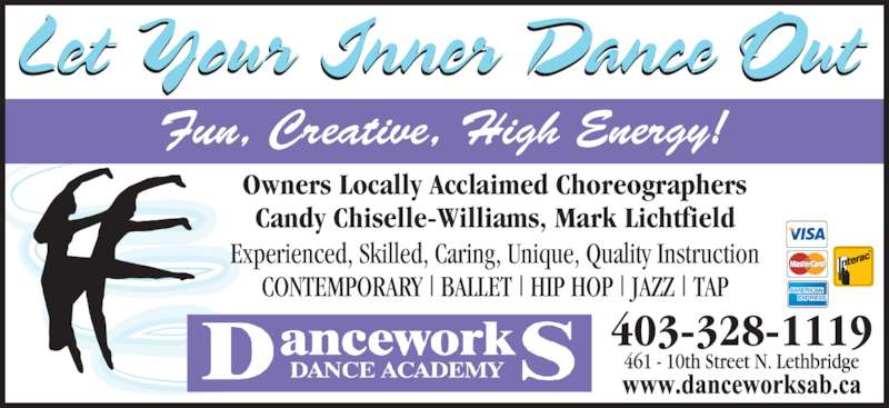 Danceworks (403-328-1119) - Display Ad - Fun, Creative, High Energy! Owners Locally Acclaimed Choreographers Candy Chiselle-Williams, Mark Lichtfield Experienced, Skilled, Caring, Unique, Quality Instruction CONTEMPORARY | BALLET | HIP HOP | JAZZ | TAP