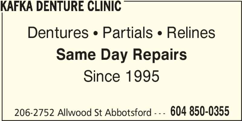 Kafka Denture Clinic (604-850-0355) - Display Ad - 206-2752 Allwood St Abbotsford - - - 604 850-0355 KAFKA DENTURE CLINIC Dentures ? Partials ? Relines Same Day Repairs Since 1995