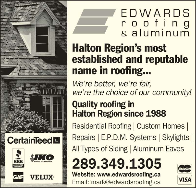 Edwards Roofing Inc (9057024898) - Display Ad - established and reputable  name in roofing... We?re better, we?re fair, we?re the choice of our community!   Halton Region?s most  Halton Region since 1988 Residential Roofing   Custom Homes   Repairs   E.P.D.M. Systems   Skylights   All Types of Siding   Aluminum Eaves    289.349.1305 Quality roofing in  Website: www.edwardsroofing.ca