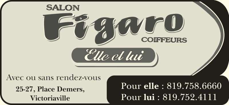 Salon Figaro Enr (8197524111) - Annonce illustrée======= - Avec ou sans rendez-vous Pour elle : 819.758.6660 25-27, Place Demers, Victoriaville Pour lui : 819.752.4111