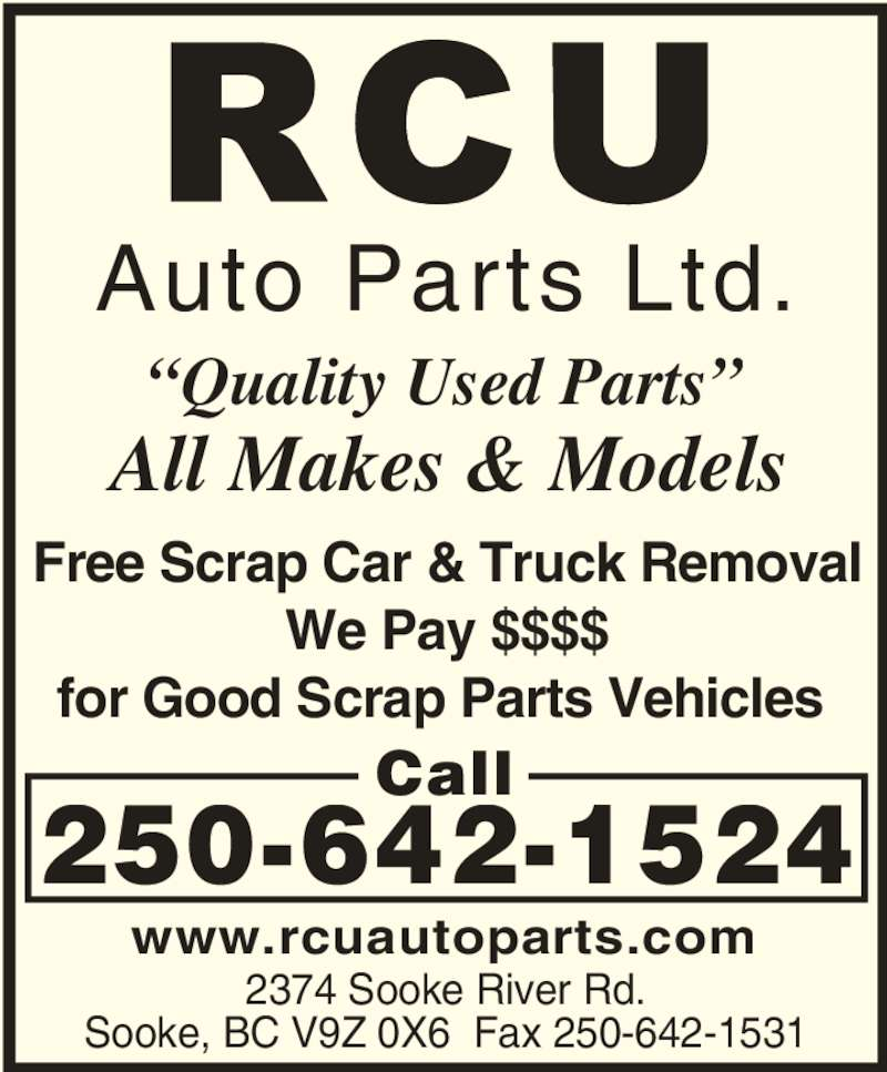 RCU Auto Parts Ltd (250-642-1524) - Display Ad - ?Quality Used Parts? Call 250-642-1524 Free Scrap Car & Truck Removal We Pay $$$$ for Good Scrap Parts Vehicles  2374 Sooke River Rd. Sooke, BC V9Z 0X6  Fax 250-642-1531 All Makes & Models Auto Parts Ltd. www.rcuautoparts.com