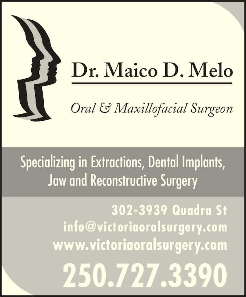 Melo Maico D Dr (2507273390) - Display Ad - Dr. Maico D. Melo Oral & Maxillofacial Surgeon Specializing in Extractions, Dental Implants, Jaw and Reconstructive Surgery 250.727.3390 302-3939 Quadra St www.victoriaoralsurgery.com