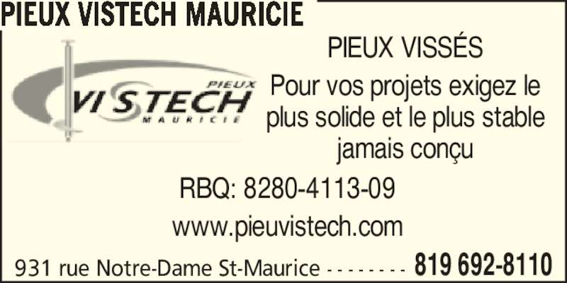 Pieux Vistech Mauricie inc. (8196928110) - Annonce illustrée======= - 931 rue Notre-Dame St-Maurice  - - - - - - - - 819 692-8110 PIEUX VISTECH MAURICIE PIEUX VISS?S Pour vos projets exigez le plus solide et le plus stable jamais con?u RBQ: 8280-4113-09 www.pieuvistech.com