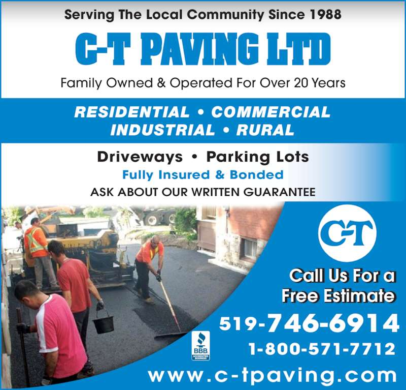 C-T Paving Ltd (519-746-6914) - Display Ad - www.c-tpaving.com  519-746-6914 Driveways ? Parking Lots Fully Insured & Bonded RESIDENTIAL ? COMMERCIAL INDUSTRIAL ? RURAL ASK ABOUT OUR WRITTEN GUARANTEE    1-800-571-7712  Call Us For a ll Free Estimate Serving The Local Community Since 1988 Family Owned & Operated For Over 20 Years