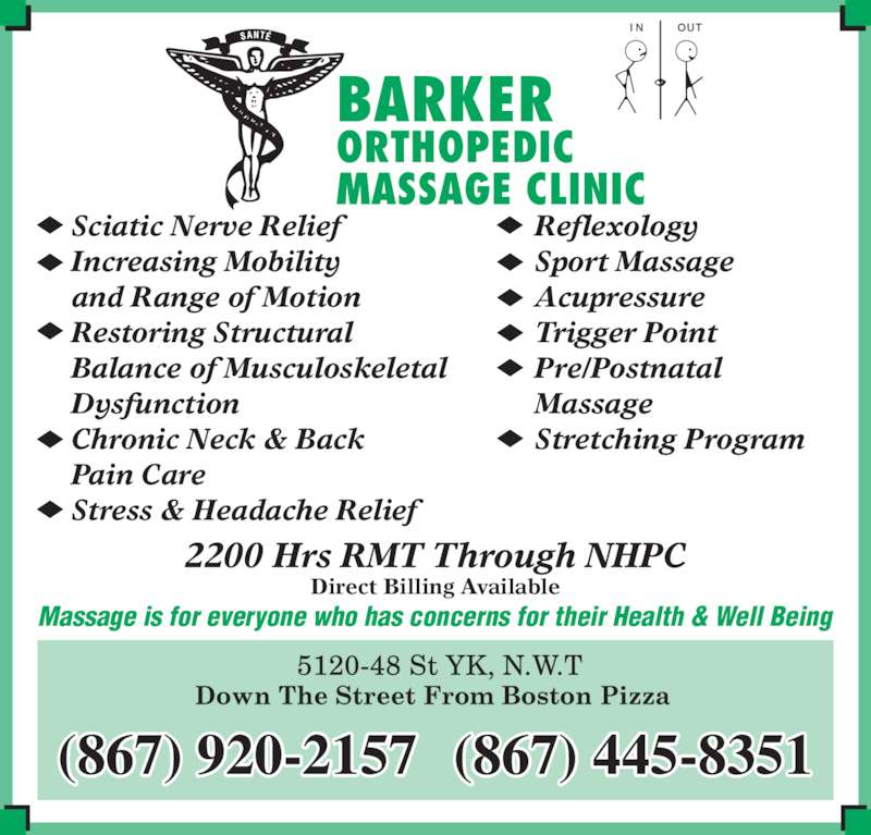 Barker's Orthopedic Massage Clinic (867-920-2157) - Display Ad - BARKER ORTHOPEDIC MASSAGE CLINIC Massage is for everyone who has concerns for their Health & Well Being 2200 Hrs RMT Through NHPC Direct Billing Available (867) 920-2157 (867) 445-8351 Reflexology Sport Massage Acupressure Trigger Point Pre/Postnatal Massage Stretching Program Sciatic Nerve Relief Increasing Mobility and Range of Motion Restoring Structural Balance of Musculoskeletal  Dysfunction Chronic Neck & Back Pain Care Stress & Headache Relief