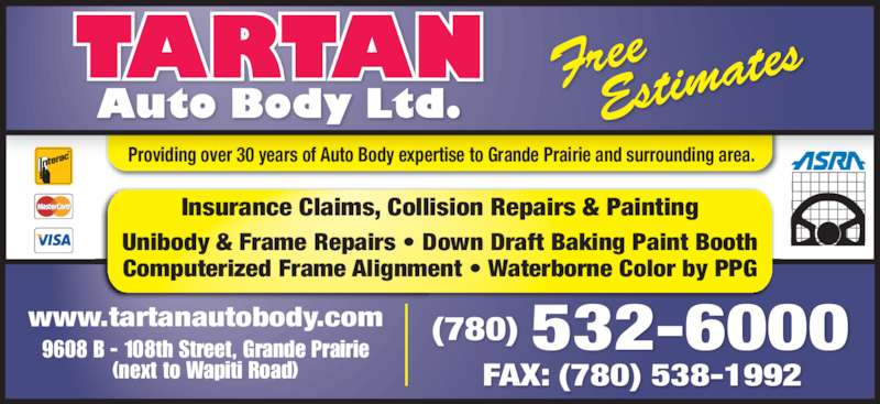Tartan Auto Body Ltd (780-532-6000) - Display Ad - Unibody & Frame Repairs ? Down Draft Baking Paint Booth Computerized Frame Alignment ? Waterborne Color by PPG Insurance Claims, Collision Repairs & Painting Providing over 30 years of Auto Body expertise to Grande Prairie and surrounding area. 532-6000(780) FAX: (780) 538-1992 www.tartanautobody.com 9608 B - 108th Street, Grande Prairie (next to Wapiti Road)