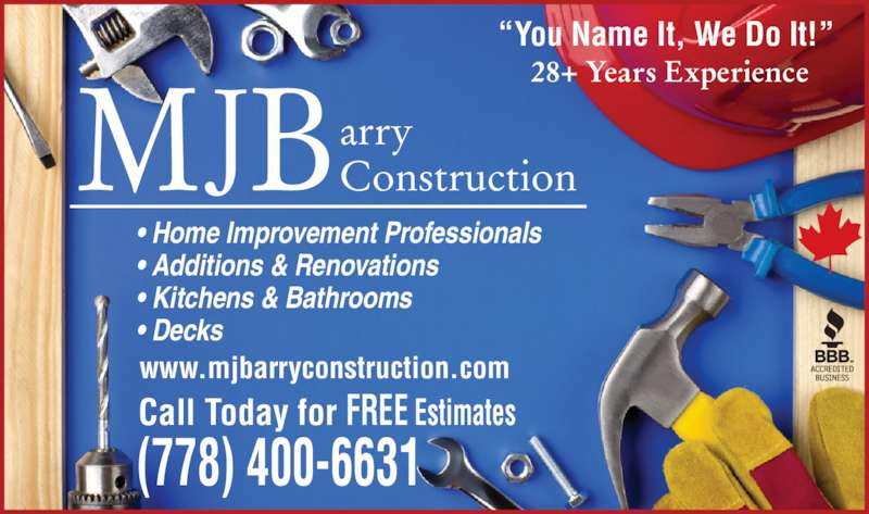 MJ Barry Construction (250-216-1361) - Display Ad - Call Today for FREE Estimates 28+ Years Experience www.mjbarryconstruction.com (778) 400-6631 arryMJB ? Home Improvement Professionals ? Additions & Renovations ? Kitchens & Bathrooms ? Decks ?You Name It, We Do It!? Construction
