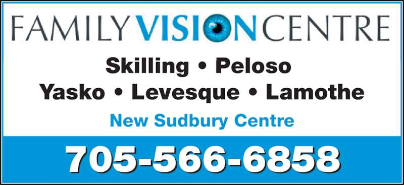 Family Vision Centre (705-566-6858) - Display Ad - Yasko ? Levesque ? Lamothe New Sudbury Centre 705-566-6858 Skilling ? Peloso