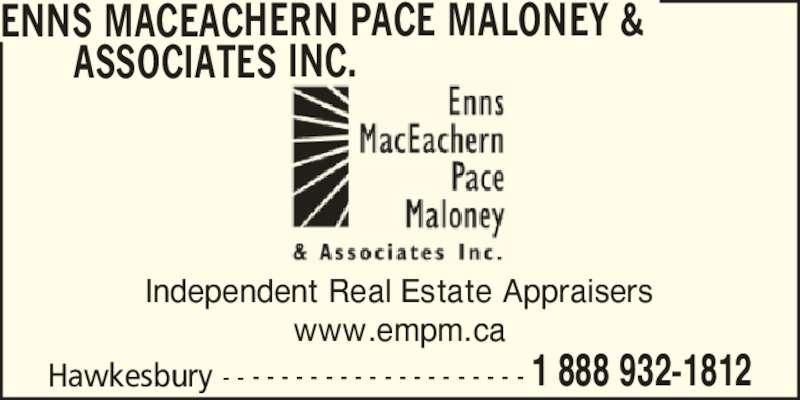 Enns MacEachern Pace Maloney & Associates Inc (1-888-932-1812) - Display Ad - www.empm.ca ENNS MACEACHERN PACE MALONEY &       ASSOCIATES INC. Hawkesbury - - - - - - - - - - - - - - - - - - - - - 1 888 932-1812 Independent Real Estate Appraisers