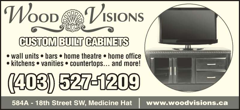 Wood Visions Inc (403-527-1209) - Display Ad - ? wall units ? bars ? home theatre ? home office ? kitchens ? vanities ? countertops... and more! CUSTOM BUILT CABINETS 584A - 18th Street SW, Medicine Hat www.woodvisions.ca (403) 527-1209