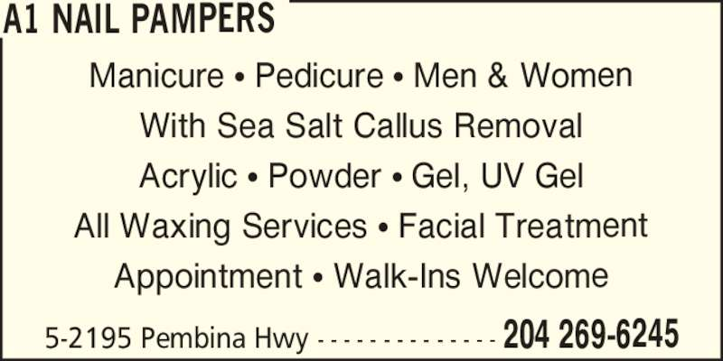 A1 Nail Pampers (2042696245) - Display Ad - Manicure ? Pedicure ? Men & Women With Sea Salt Callus Removal Acrylic ? Powder ? Gel, UV Gel All Waxing Services ? Facial Treatment Appointment ? Walk-Ins Welcome A1 NAIL PAMPERS 5-2195 Pembina Hwy - - - - - - - - - - - - - - 204 269-6245