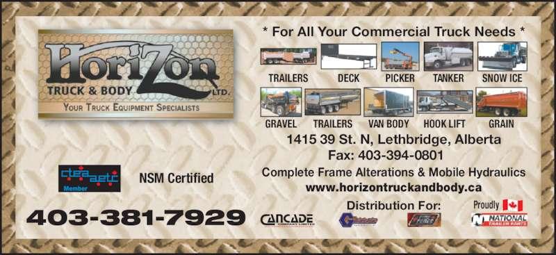 Horizon Truck & Body Ltd (403-381-7929) - Display Ad - TRUCK & BODY Ltd NSM Certified 403-381-7929 * For All Your Commercial Truck Needs * TRAILERS DECK PICKER ProudlyDistribution For: 1415 39 St. N, Lethbridge, Alberta Fax: 403-394-0801 Complete Frame Alterations & Mobile Hydraulics www.horizontruckandbody.ca TRAILERS HOOK LIFT GRAINVAN BODYGRAVEL TANKER SNOW ICE