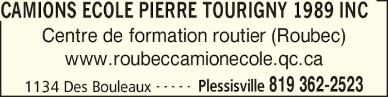 Camions Ecole Pierre Tourigny 1989 Inc (819-362-2523) - Annonce illustrée======= - CAMIONS ECOLE PIERRE TOURIGNY 1989 INC 1134 Des Bouleaux Plessisville 819 362-2523- - - - - Centre de formation routier (Roubec) www.roubeccamionecole.qc.ca