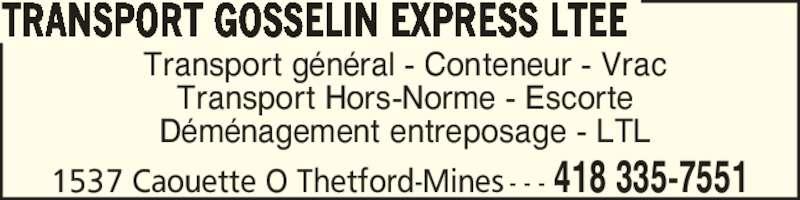 Transport Gosselin Express Ltée (418-335-7551) - Annonce illustrée======= - TRANSPORT GOSSELIN EXPRESS LTEE Transport g?n?ral - Conteneur - Vrac Transport Hors-Norme - Escorte D?m?nagement entreposage - LTL 1537 Caouette O Thetford-Mines - - - 418 335-7551