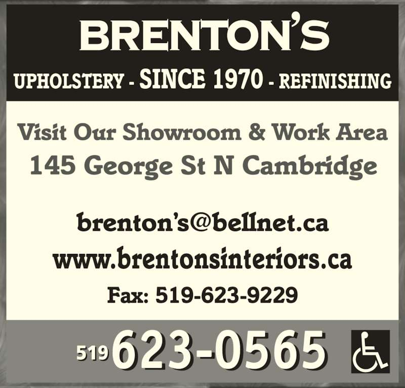 Brenton's Upholstery & Refinishing (519-623-0565) - Display Ad - www.brentonsinteriors.ca Fax: 519-623-9229 BRENTON?S UPHOLSTERY - SINCE 1970 - REFINISHING Visit Our Showroom & Work Area 145 George St N Cambridge