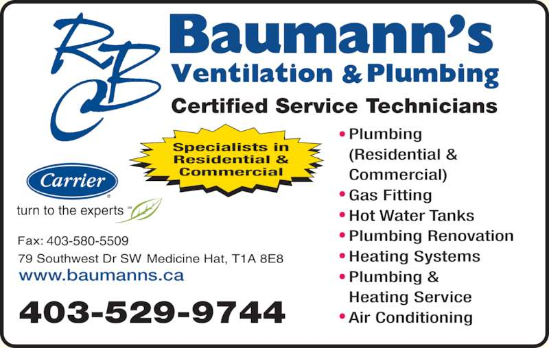 Baumann's Ventilation & Plumbing Ltd (403-529-9744) - Display Ad - Residential & Commercial Certified Service Technicians www.baumanns.ca Plumbing (Residential & Commercial) Gas Fitting Specialists in Hot Water Tanks Plumbing Renovation Heating Systems Plumbing & Heating Service Air Conditioning403-529-9744