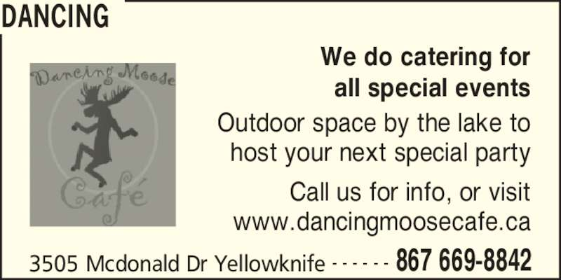Dancing Moose Café (8676698842) - Display Ad - DANCING 3505 Mcdonald Dr Yellowknife 867 669-8842- - - - - - We do catering for all special events Outdoor space by the lake to host your next special party Call us for info, or visit www.dancingmoosecafe.ca