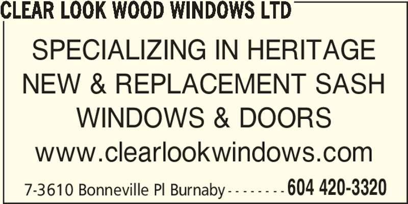 Clear Look Wood Windows Ltd (604-420-3320) - Display Ad - 604 420-3320 CLEAR LOOK WOOD WINDOWS LTD SPECIALIZING IN HERITAGE NEW & REPLACEMENT SASH WINDOWS & DOORS www.clearlookwindows.com 7-3610 Bonneville Pl Burnaby - - - - - - - -