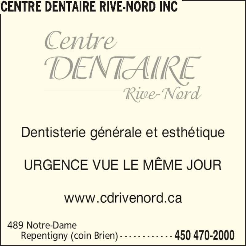 Centre Dentaire Rive-Nord (4504702000) - Annonce illustrée======= - 489 Notre-Dame Repentigny (coin Brien) - - - - - - - - - - - - 450 470-2000 Dentisterie g?n?rale et esth?tique URGENCE VUE LE M?ME JOUR www.cdrivenord.ca CENTRE DENTAIRE RIVE-NORD INC