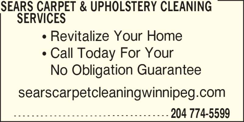 Sears Carpet & Upholstery Cleaning Services (2047745599) - Display Ad - SEARS CARPET & UPHOLSTERY CLEANING      SERVICES ? Revitalize Your Home ? Call Today For Your   No Obligation Guarantee searscarpetcleaningwinnipeg.com - - - - - - - - - - - - - - - - - - - - - - - - - - - - - - - - - - - 204 774-5599