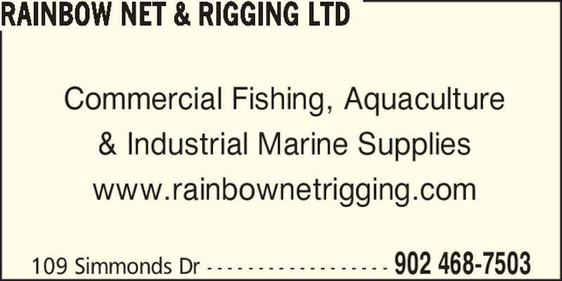 Rainbow Net & Rigging Ltd (902-468-7503) - Display Ad - 109 Simmonds Dr - - - - - - - - - - - - - - - - - - 902 468-7503 RAINBOW NET & RIGGING LTD Commercial Fishing, Aquaculture & Industrial Marine Supplies www.rainbownetrigging.com